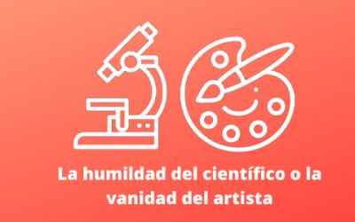 La humildad del científico o la vanidad del artista